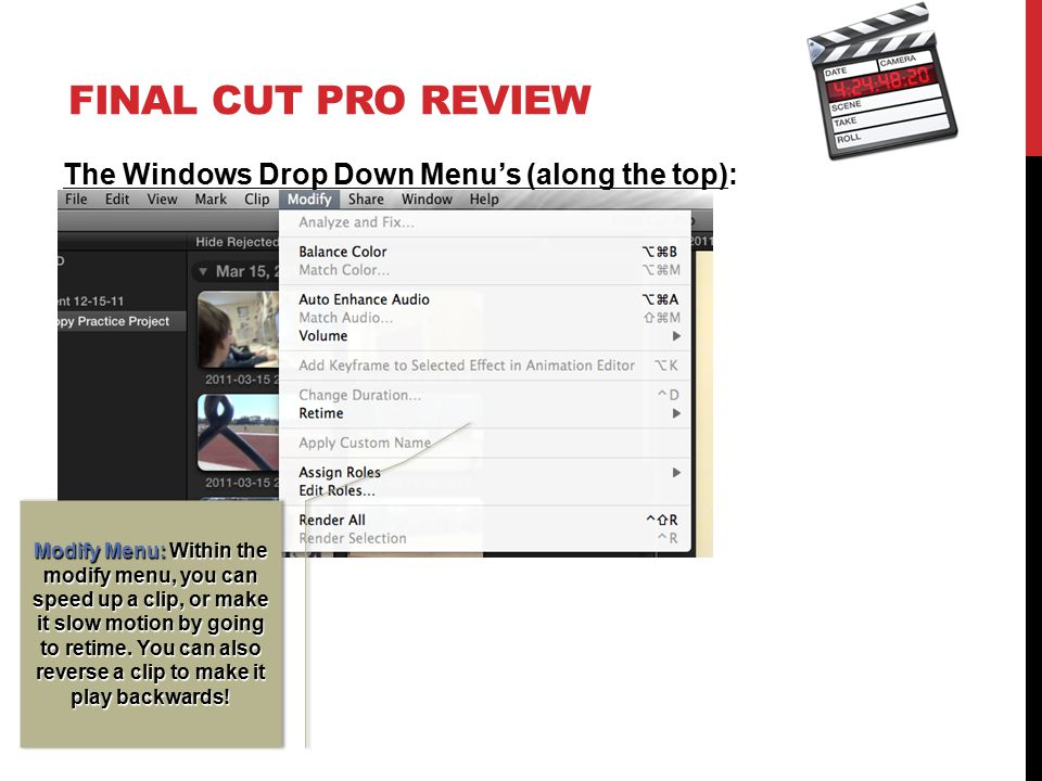 FINAL CUT PRO REVIEW The Windows Drop Down Menu's (along the top): Modify Menu: Within the modify menu, you can speed up a clip, or make it slow motion by going to retime.