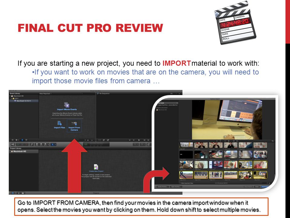 FINAL CUT PRO REVIEW If you are starting a new project, you need to IMPORTmaterial to work with: If you want to work on movies that are on the camera,