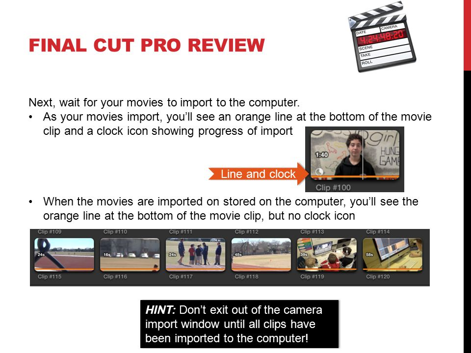 FINAL CUT PRO REVIEW Next, wait for your movies to import to the computer. As your movies import, you'll see an orange line at the bottom of the movie
