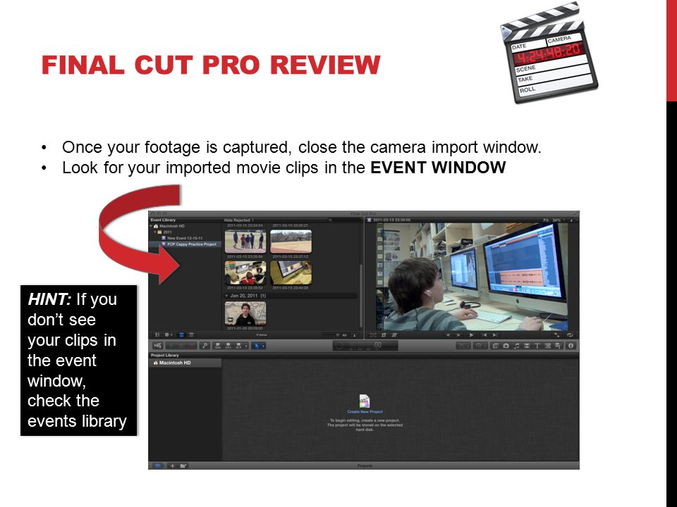 FINAL CUT PRO REVIEW Once your footage is captured, close the camera import window.