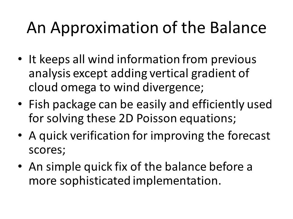 An Approximation of the Balance It keeps all wind information from previous analysis except adding vertical gradient of cloud omega to wind divergence