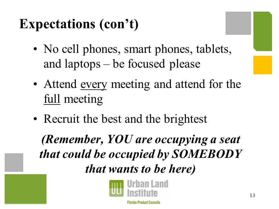Expectations (con't) No cell phones, smart phones, tablets, and laptops – be focused please Attend every meeting and attend for the full meeting Recru