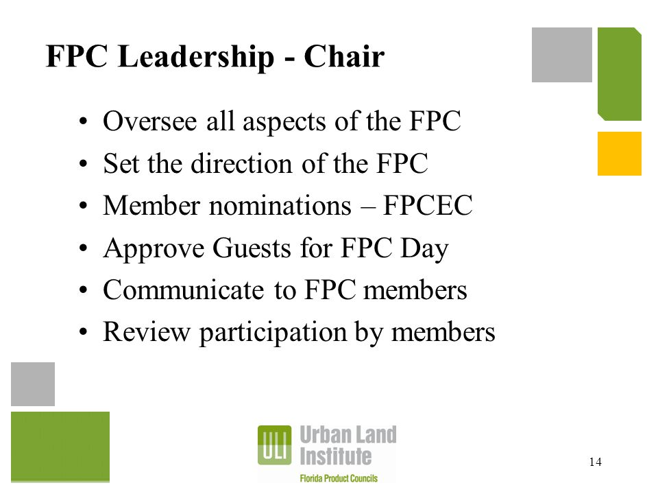 FPC Leadership - Chair Oversee all aspects of the FPC Set the direction of the FPC Member nominations – FPCEC Approve Guests for FPC Day Communicate t