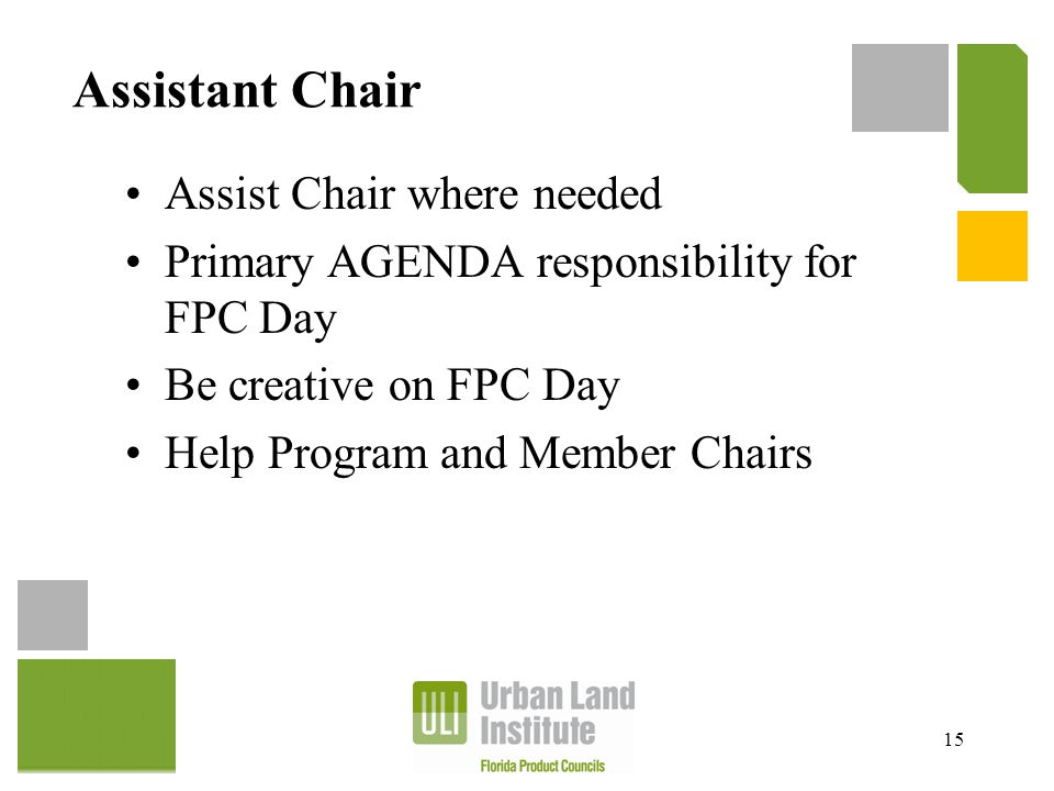 Assistant Chair Assist Chair where needed Primary AGENDA responsibility for FPC Day Be creative on FPC Day Help Program and Member Chairs 15