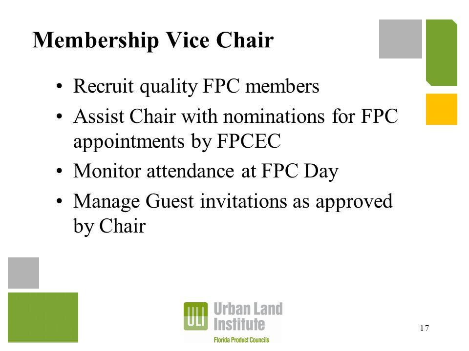 Membership Vice Chair Recruit quality FPC members Assist Chair with nominations for FPC appointments by FPCEC Monitor attendance at FPC Day Manage Gue