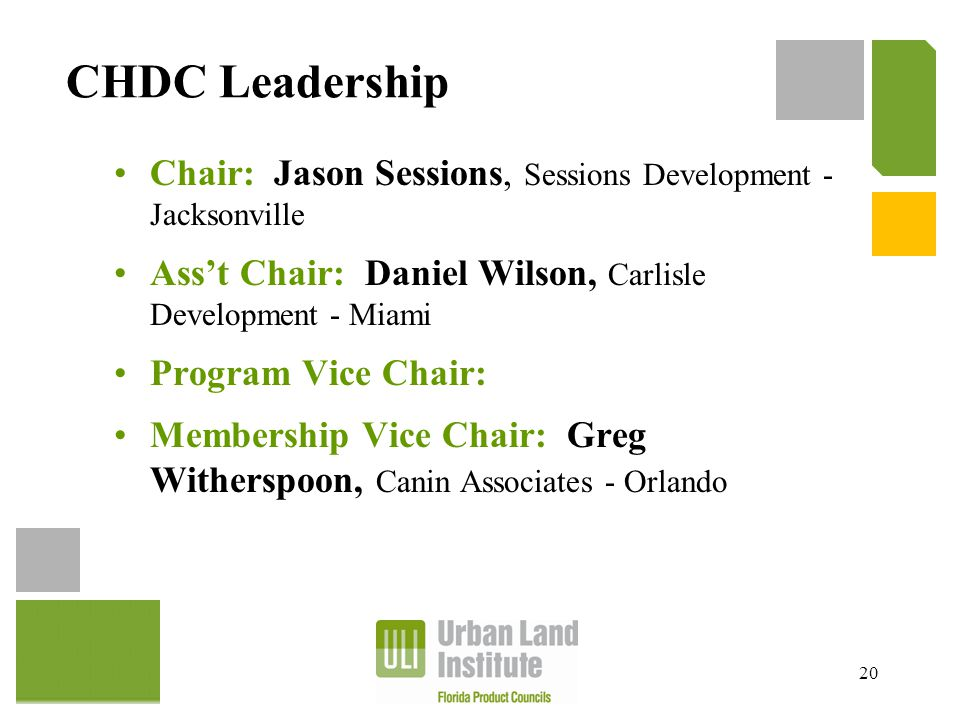 CHDC Leadership Chair: Jason Sessions, Sessions Development - Jacksonville Ass't Chair: Daniel Wilson, Carlisle Development - Miami Program Vice Chair: Membership Vice Chair: Greg Witherspoon, Canin Associates - Orlando 20
