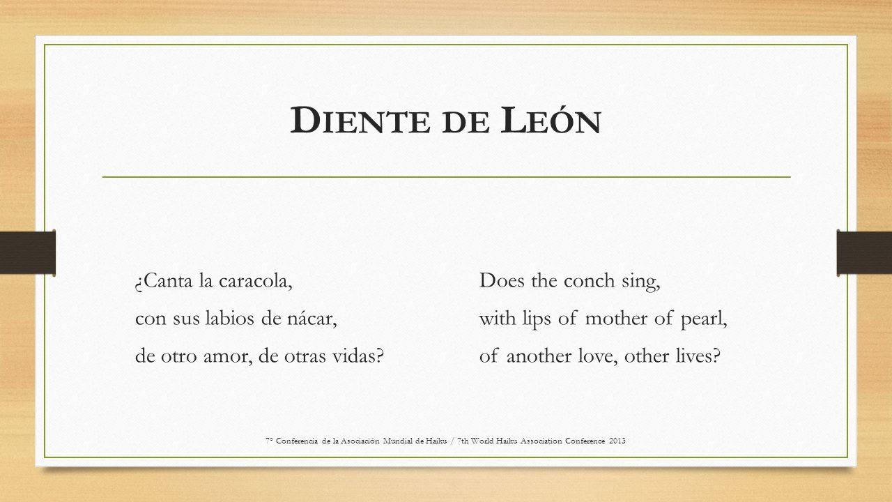 D IENTE DE L EÓN ¿Canta la caracola, con sus labios de nácar, de otro amor, de otras vidas? Does the conch sing, with lips of mother of pearl, of anot