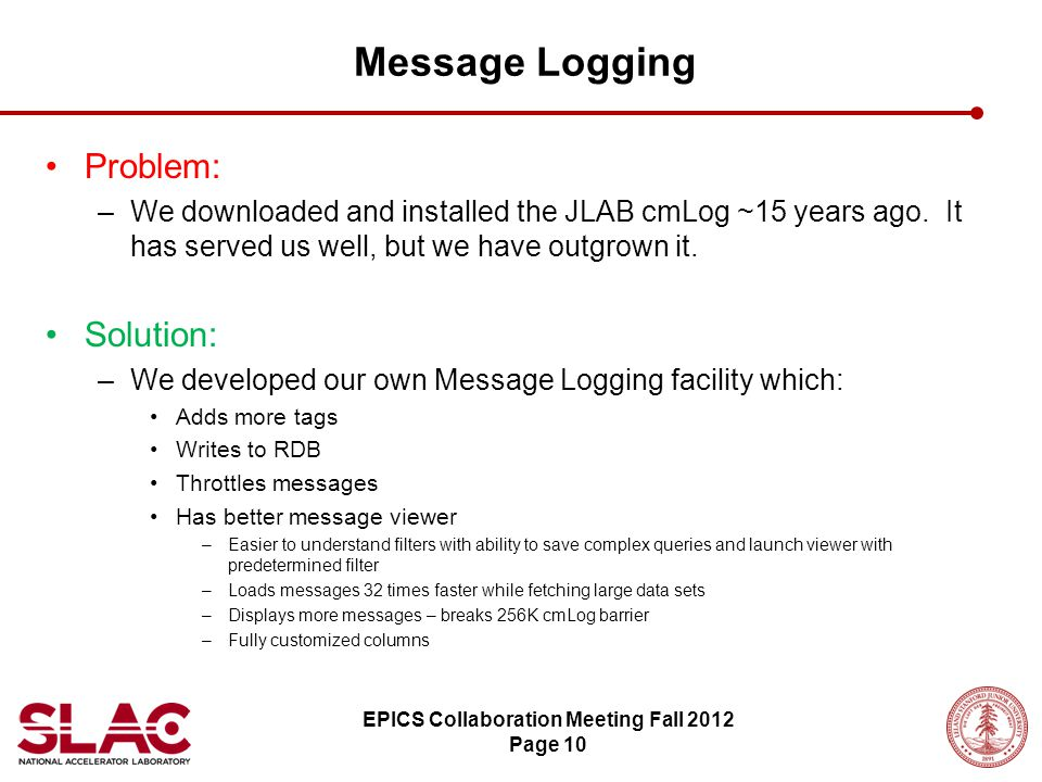 Problem: –We downloaded and installed the JLAB cmLog ~15 years ago. It has served us well, but we have outgrown it. Solution: –We developed our own Me