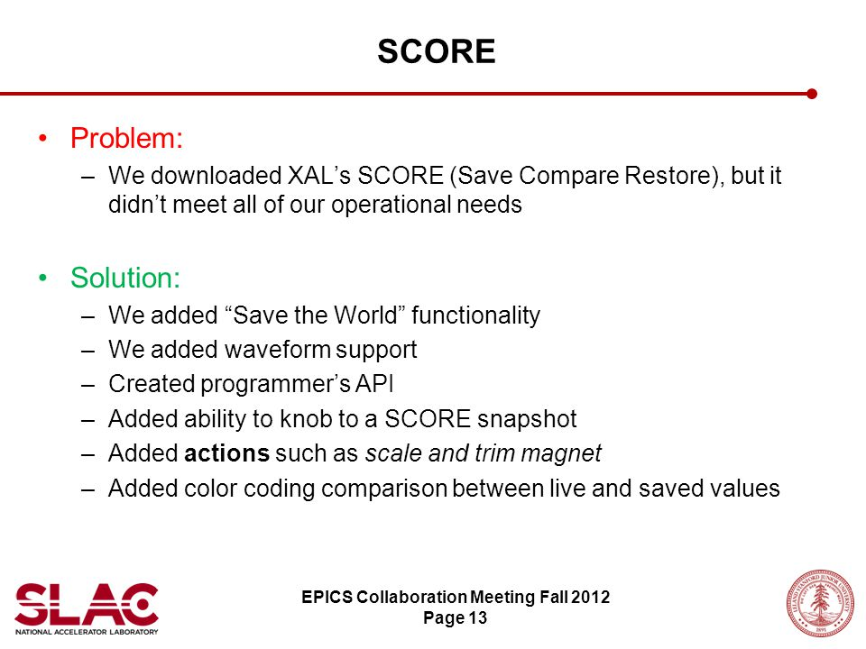 """Problem: –We downloaded XAL's SCORE (Save Compare Restore), but it didn't meet all of our operational needs Solution: –We added """"Save the World"""" funct"""