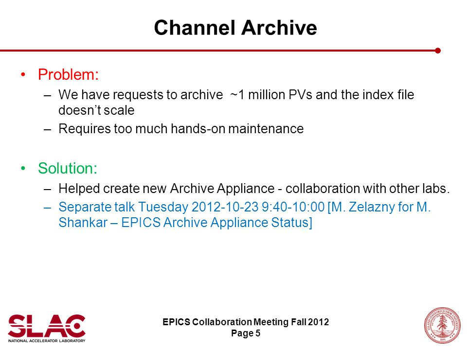 Problem: –We have requests to archive ~1 million PVs and the index file doesn't scale –Requires too much hands-on maintenance Solution: –Helped create new Archive Appliance - collaboration with other labs.