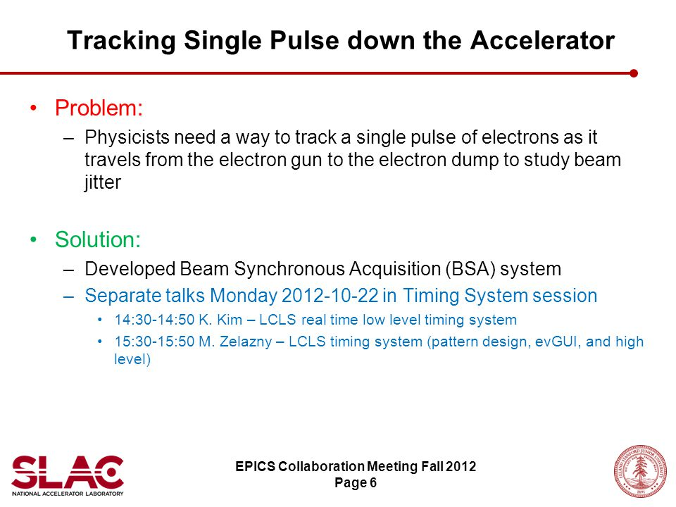 Problem: –Physicists need a way to track a single pulse of electrons as it travels from the electron gun to the electron dump to study beam jitter Sol