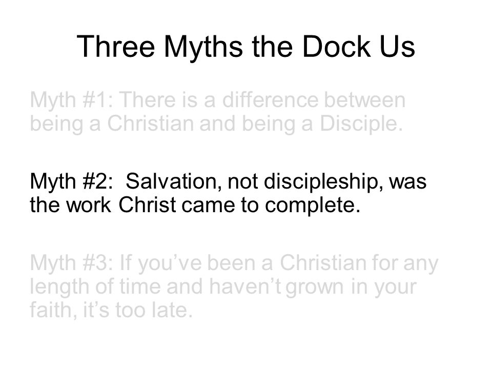 Three Myths the Dock Us Myth #1: There is a difference between being a Christian and being a Disciple.