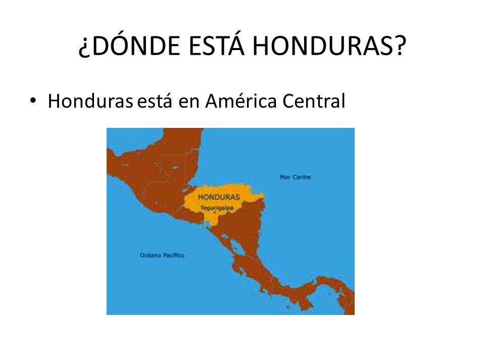 ¿DÓNDE ESTÁ HONDURAS Honduras está en América Central