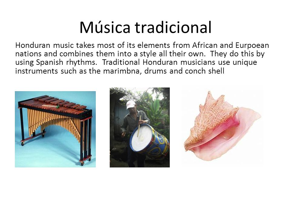 Música tradicional Honduran music takes most of its elements from African and Eurpoean nations and combines them into a style all their own.