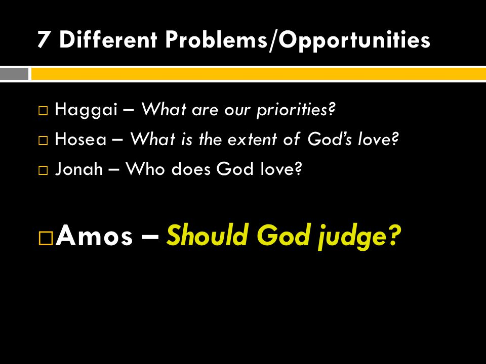 7 Different Problems/Opportunities  Haggai – What are our priorities.