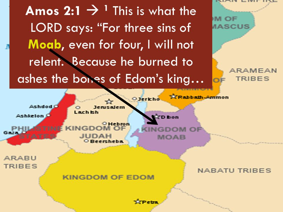 Amos 2:1  1 This is what the LORD says: For three sins of Moab, even for four, I will not relent.
