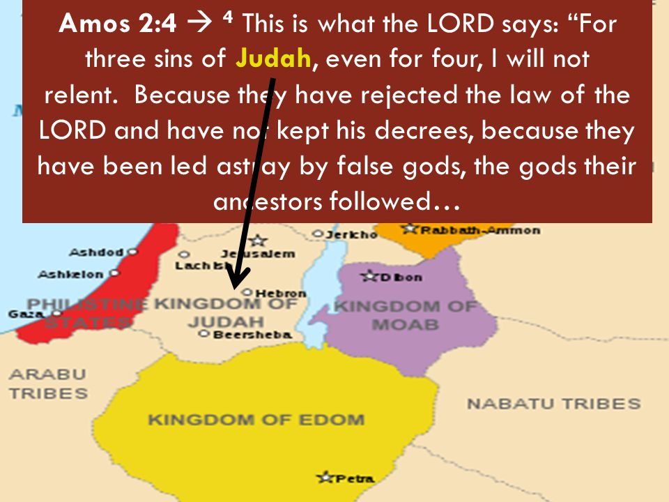 Amos 2:4  4 This is what the LORD says: For three sins of Judah, even for four, I will not relent.