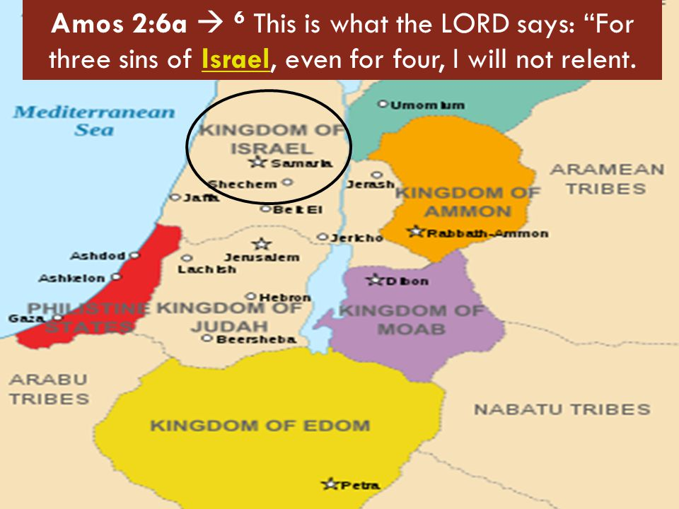 Amos 2:6a  6 This is what the LORD says: For three sins of Israel, even for four, I will not relent.
