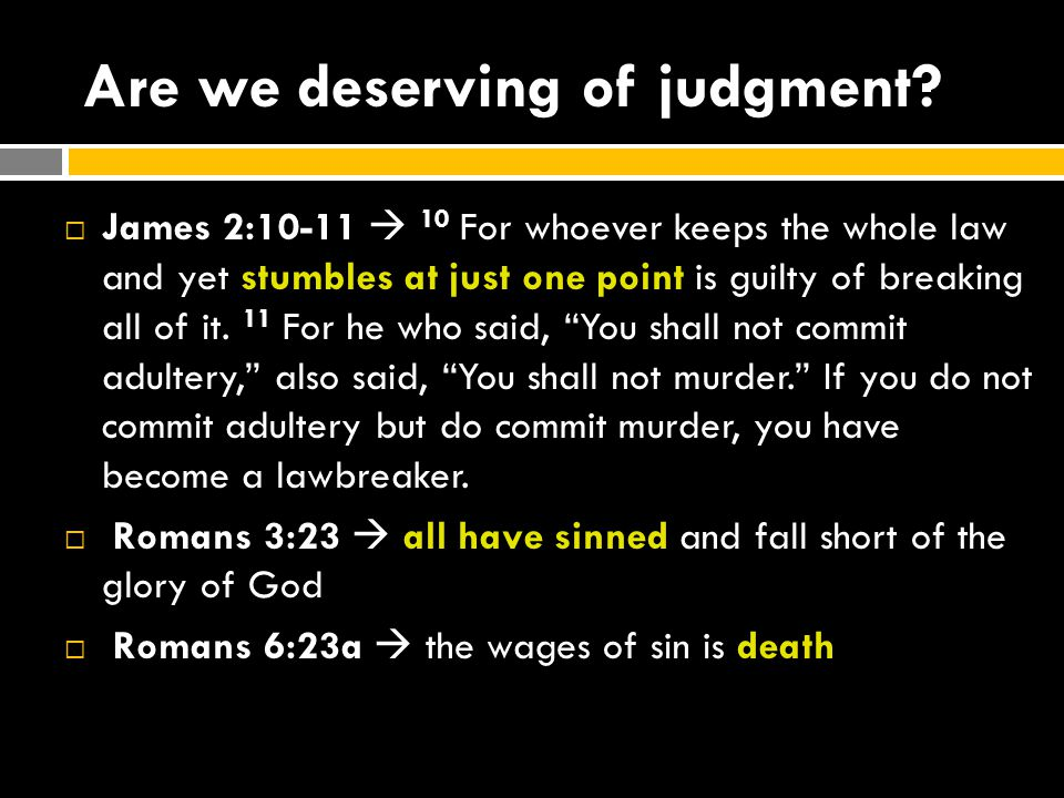 Are we deserving of judgment.
