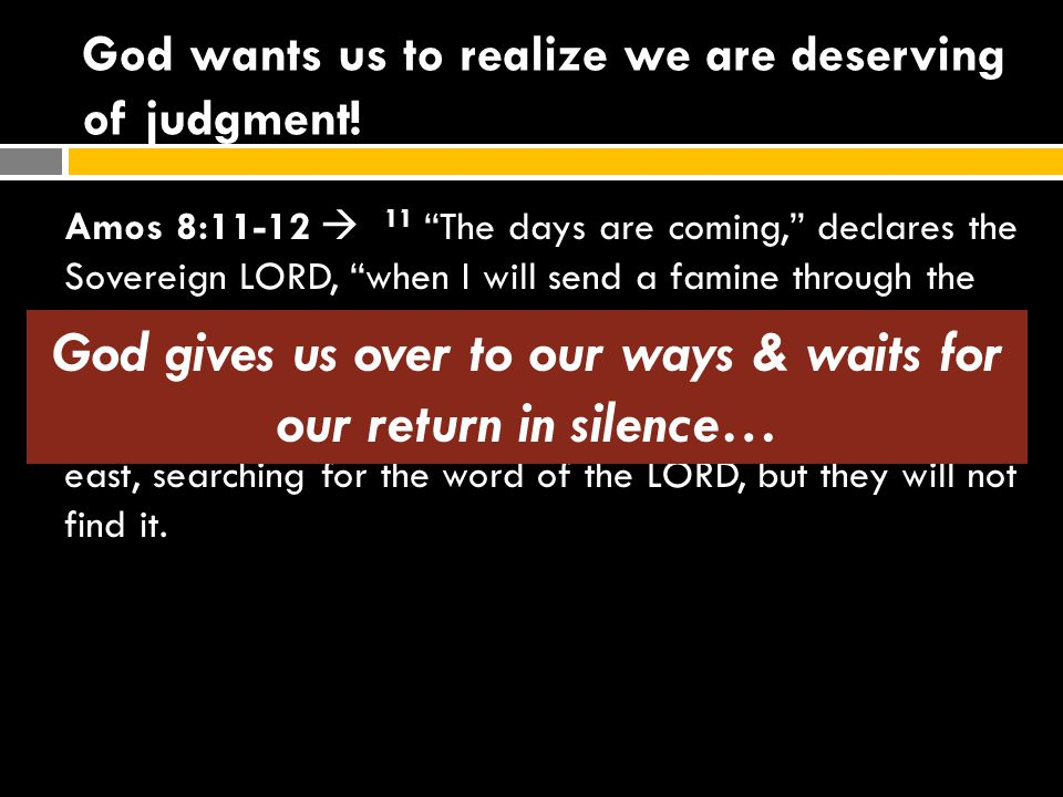 God wants us to realize we are deserving of judgment.