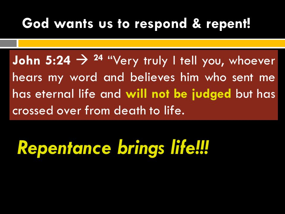 """God wants us to respond & repent! Amos 5:4-6a  4 This is what the LORD says to Israel: """"Seek me and live; 5 do not seek Bethel, do not go to Gilgal,"""