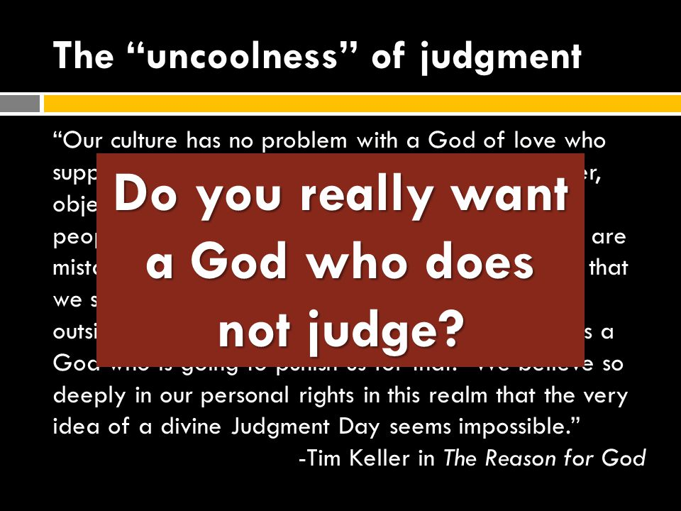 """The """"uncoolness"""" of judgment """"Our culture has no problem with a God of love who supports us no matter how we live. It does, however, object strongly t"""