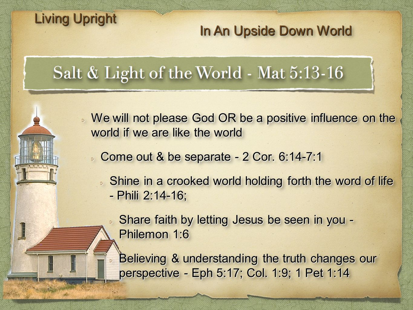 We will not please God OR be a positive influence on the world if we are like the world Come out & be separate - 2 Cor.