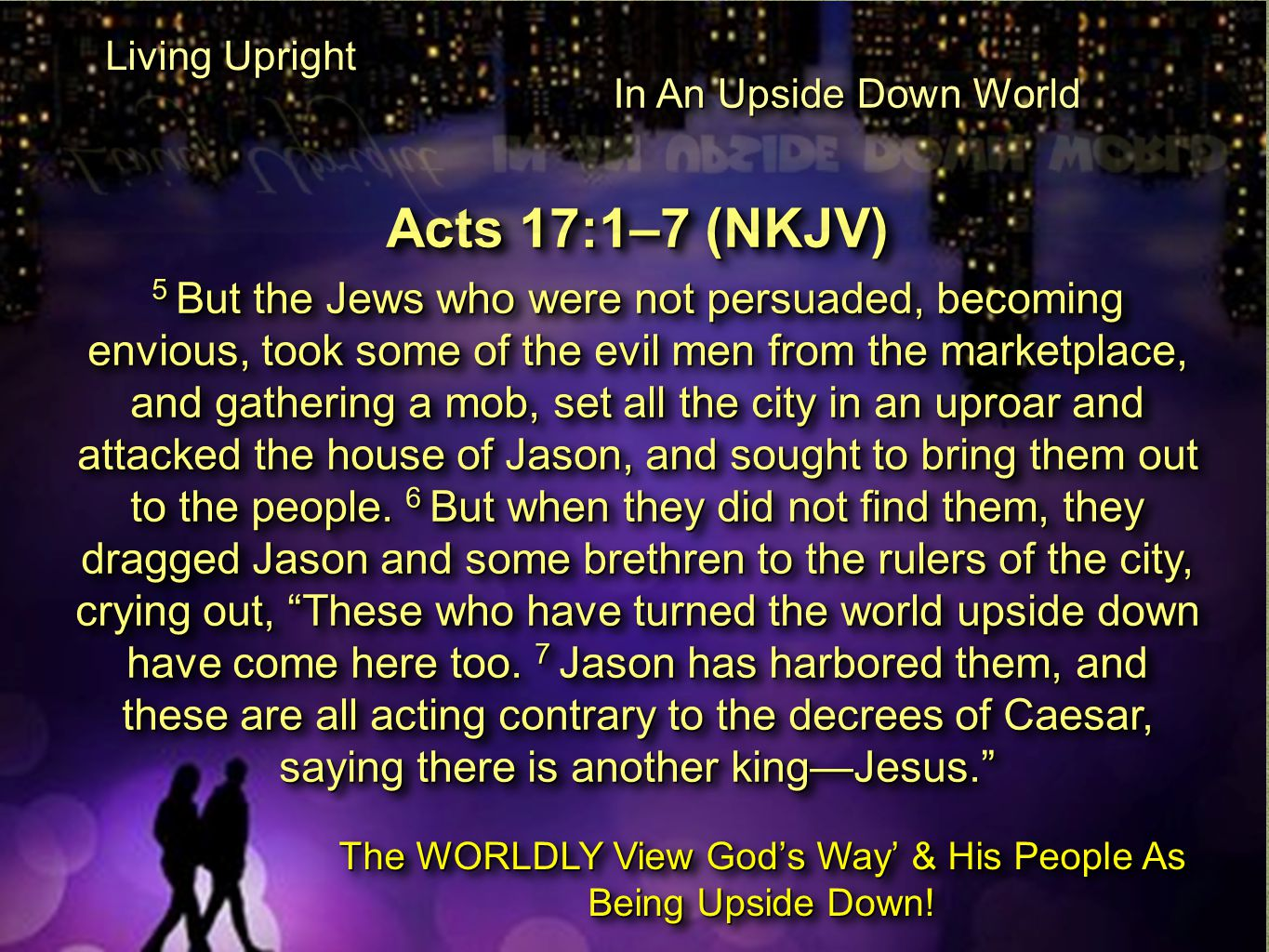 Acts 17:1–7 (NKJV) 5 But the Jews who were not persuaded, becoming envious, took some of the evil men from the marketplace, and gathering a mob, set all the city in an uproar and attacked the house of Jason, and sought to bring them out to the people.