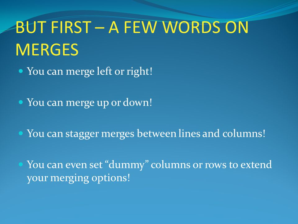 BUT FIRST – A FEW WORDS ON MERGES You can merge left or right.