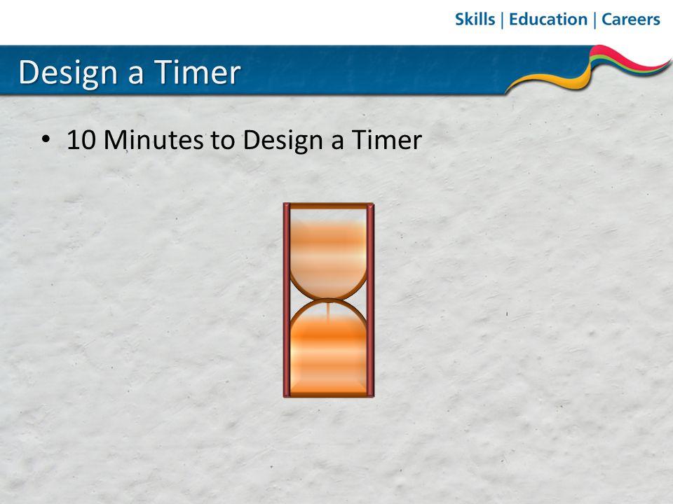 Design a Timer 10 Minutes to Design a Timer