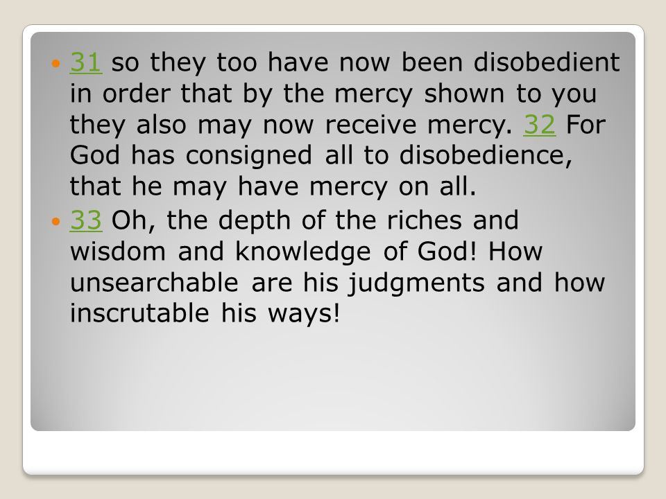 31 so they too have now been disobedient in order that by the mercy shown to you they also may now receive mercy.