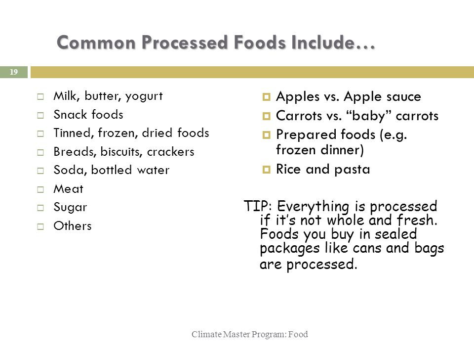 Common Processed Foods Include… Climate Master Program: Food  Milk, butter, yogurt  Snack foods  Tinned, frozen, dried foods  Breads, biscuits, crackers  Soda, bottled water  Meat  Sugar  Others  Apples vs.