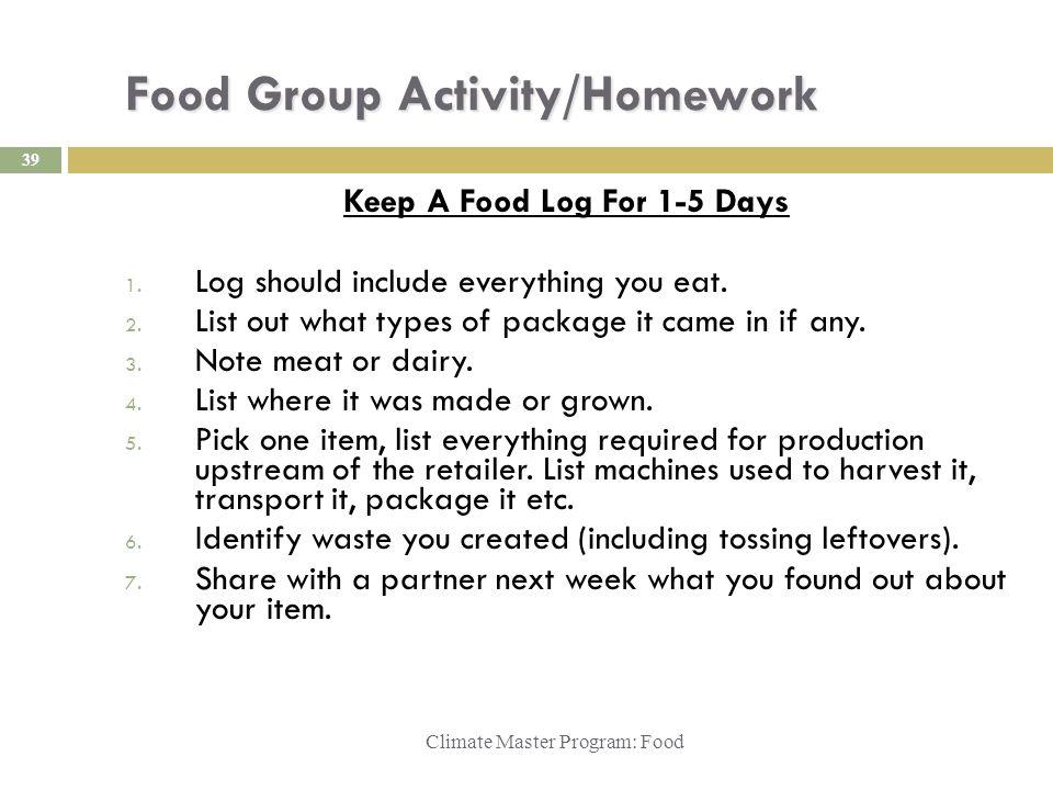 Food Group Activity/Homework Climate Master Program: Food Keep A Food Log For 1-5 Days 1.