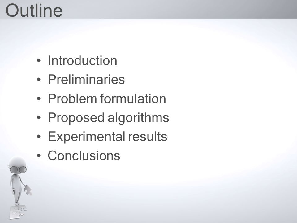 Outline Introduction Preliminaries Problem formulation Proposed algorithms Experimental results Conclusions