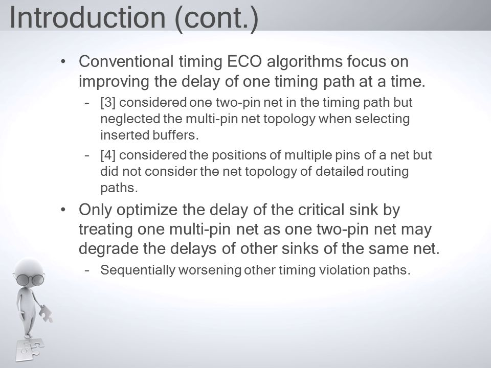Introduction (cont.) Conventional timing ECO algorithms focus on improving the delay of one timing path at a time.