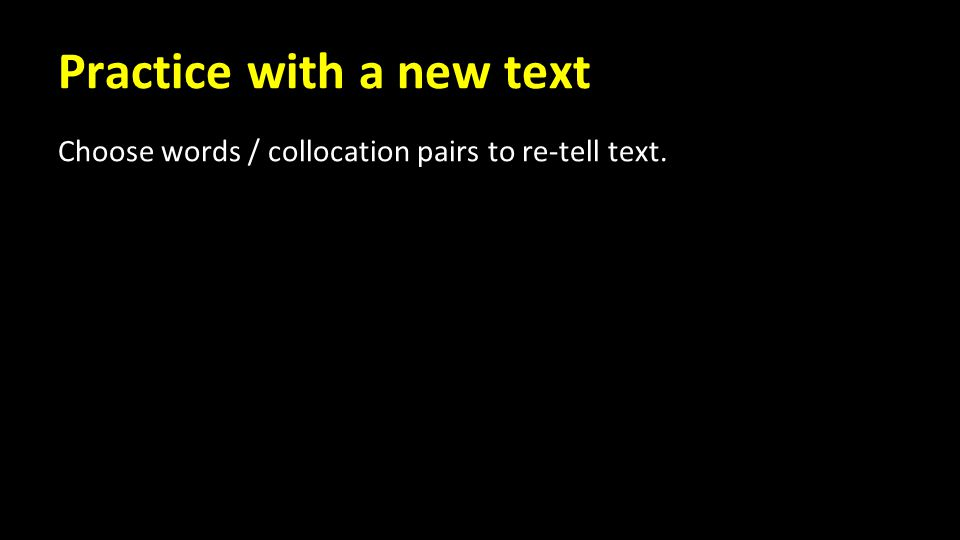 Practice with a new text Choose words / collocation pairs to re-tell text.