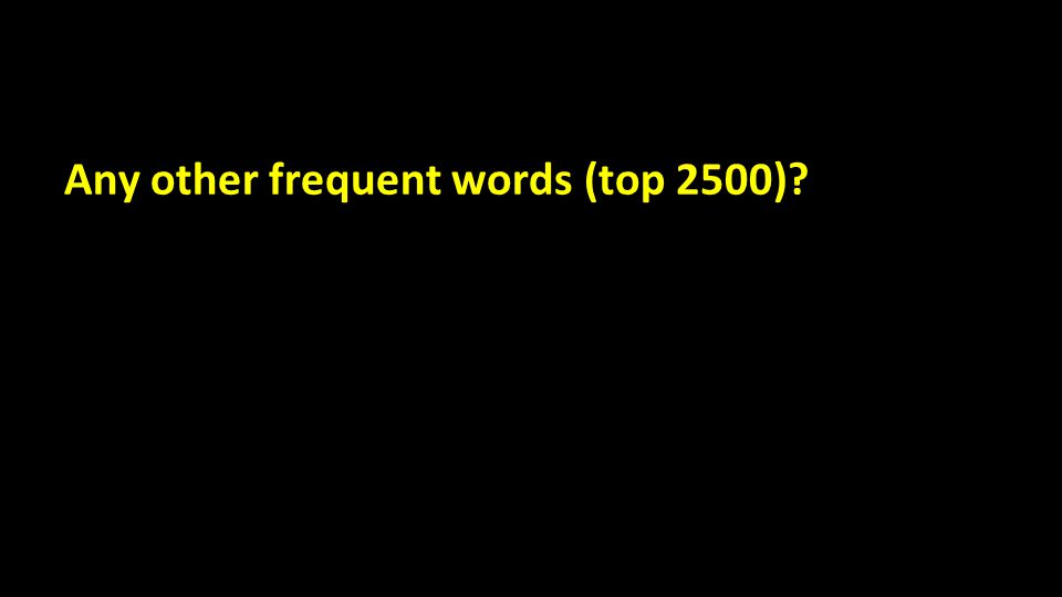 Any other frequent words (top 2500)?