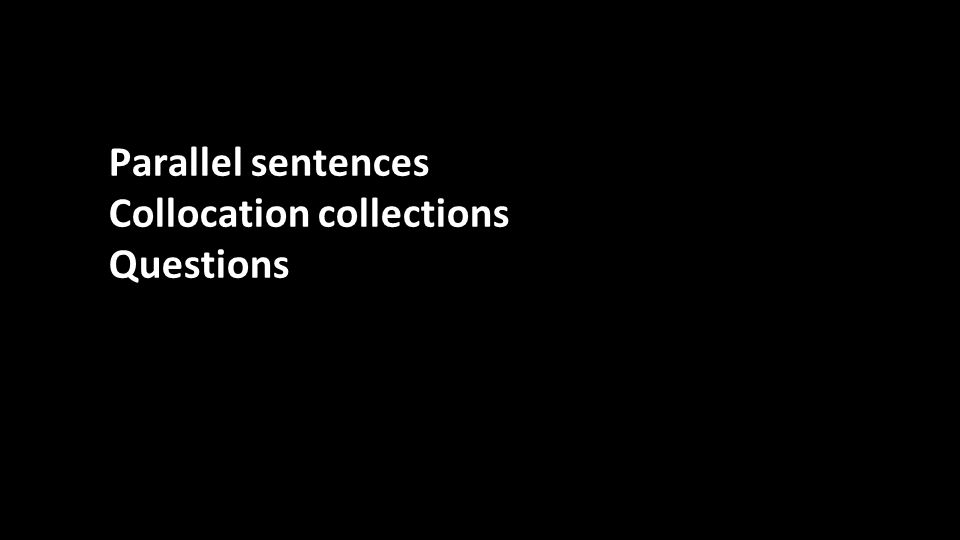 Parallel sentences Collocation collections Questions