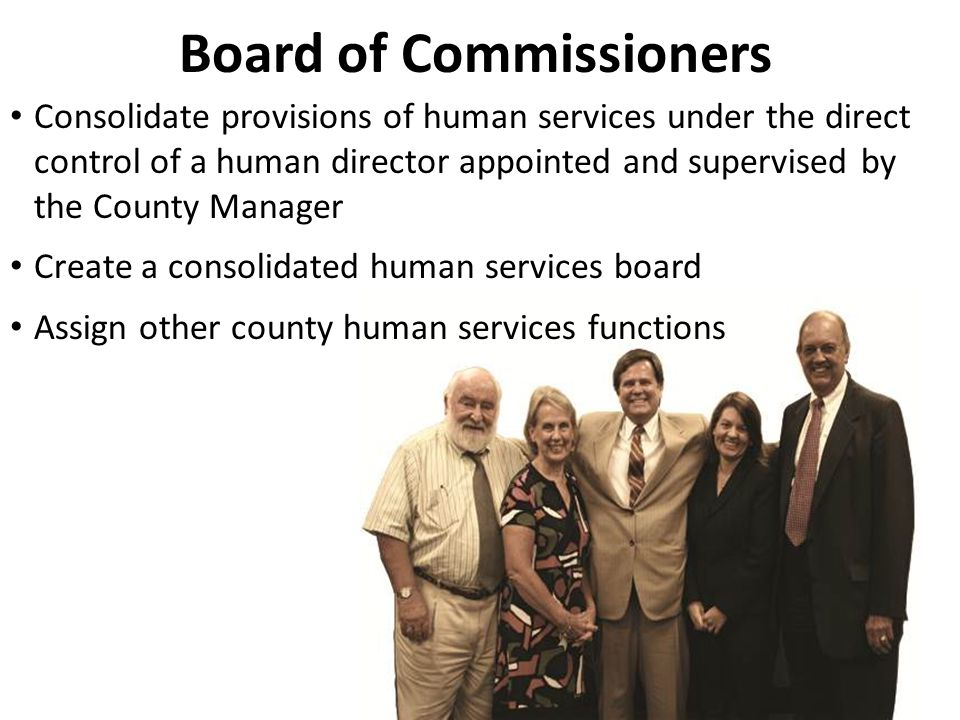 Consolidate provisions of human services under the direct control of a human director appointed and supervised by the County Manager Create a consolid
