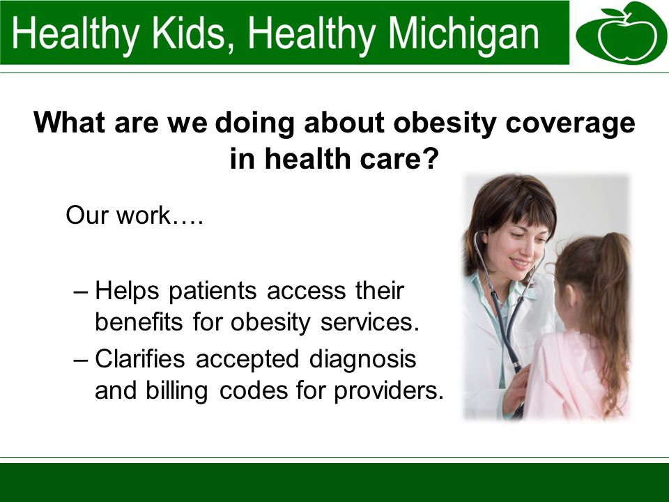 What are we doing about obesity coverage in health care? Our work…. –Helps patients access their benefits for obesity services. –Clarifies accepted di