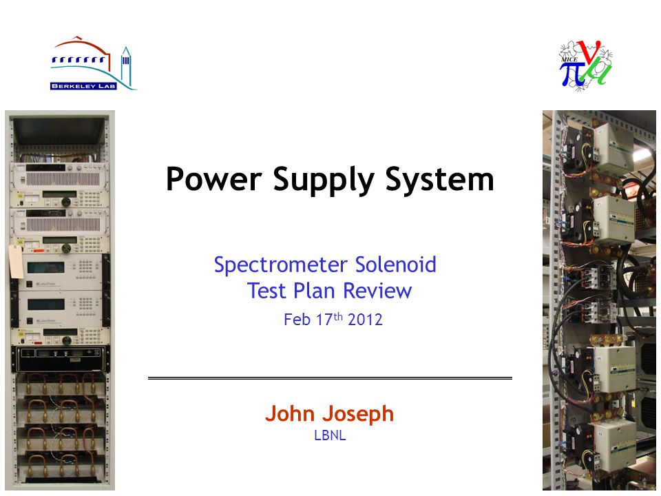 Power Supply System John Joseph LBNL Spectrometer Solenoid Test Plan Review Feb 17 th 2012