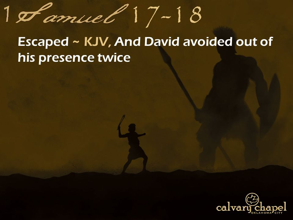 17-18 Escaped ~ KJV, And David avoided out of his presence twice