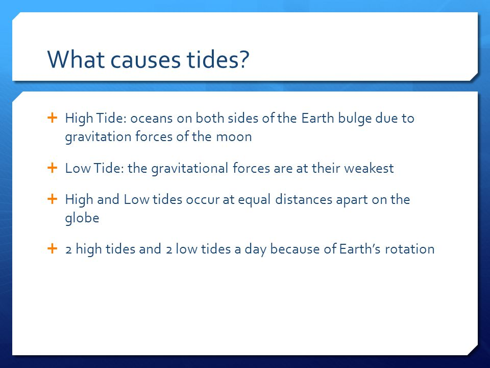 What causes tides.