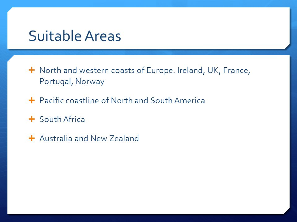 Suitable Areas  North and western coasts of Europe.