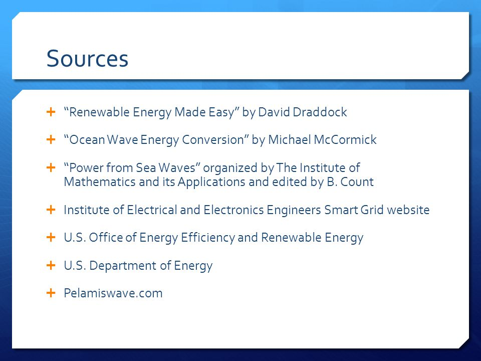 Sources  Renewable Energy Made Easy by David Draddock  Ocean Wave Energy Conversion by Michael McCormick  Power from Sea Waves organized by The Institute of Mathematics and its Applications and edited by B.