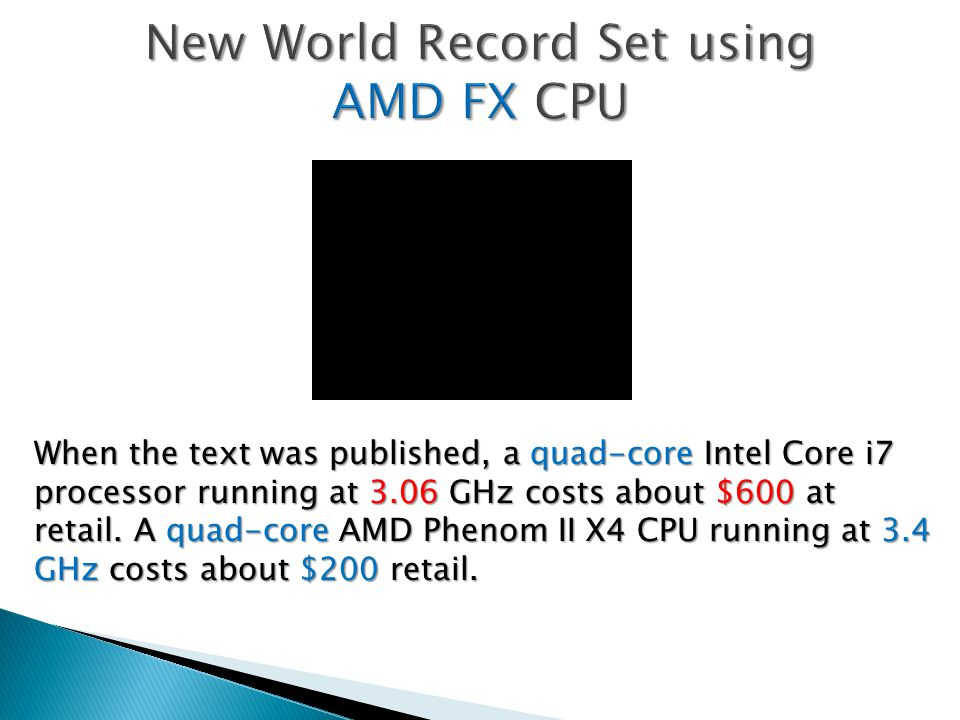 When the text was published, a quad-core Intel Core i7 processor running at 3.06 GHz costs about $600 at retail.