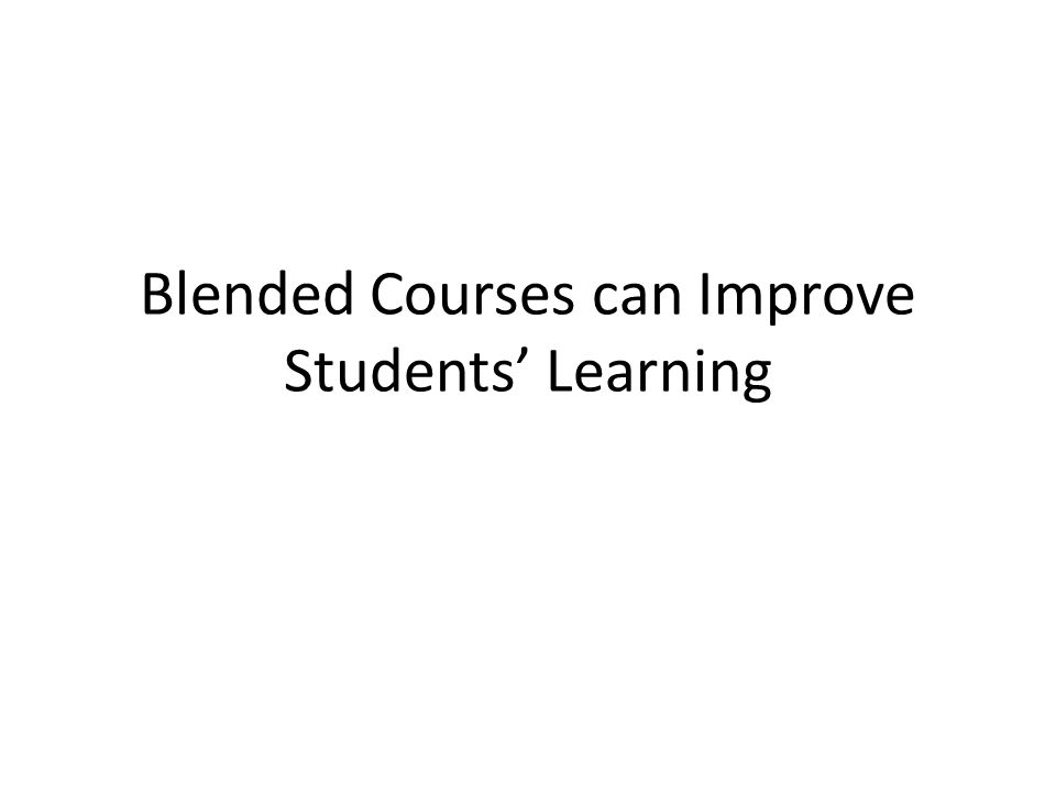 Blended Courses can Improve Students' Learning