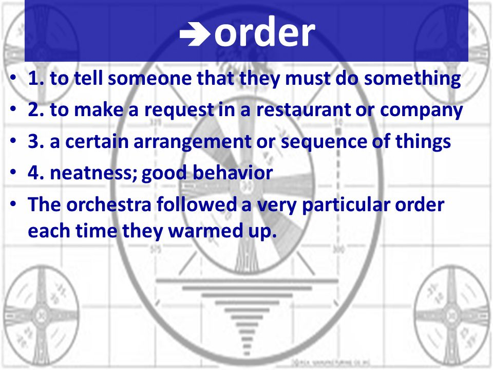 order 1. to tell someone that they must do something 2.