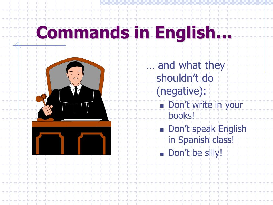 Commands in English… … and what they shouldn't do (negative): Don't write in your books.