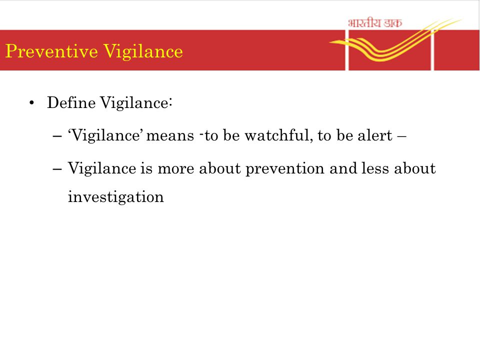 Preventive Vigilance Define Vigilance: – 'Vigilance' means -to be watchful, to be alert – – Vigilance is more about prevention and less about investigation